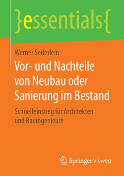 Vor- und Nachteile von Neubau oder Sanierung im Bestand von Seiferlein,  Werner