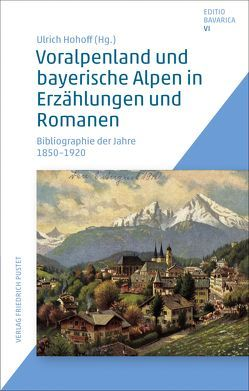Voralpenland und bayerische Alpen in Erzählungen und Romanen von Hohoff,  Ulrich