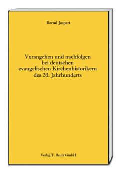 Vorangehen und nachfolgen bei deutschen evangelischen Kirchenhistorikern des 20. Jahrhunderts von Jaspert,  Bernd