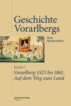 Vorarlberg 1523 bis 1861. Auf dem Weg zum Land von Niederstätter,  Alois