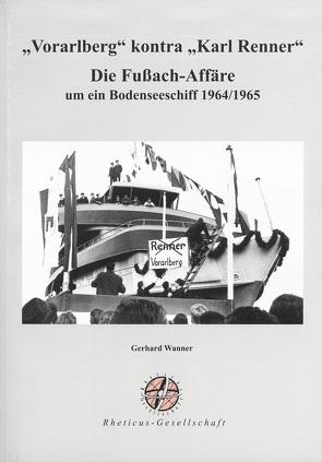 """""""Vorarlberg"""" kontra """"Karl Renner"""". Die Fußach-Affäre um ein Bodenseeschiff 1964/1965 von Wanner,  Gerhard"""