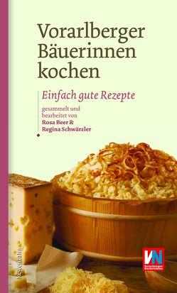 Vorarlberger Bäuerinnen kochen von Beer,  Rosa, Schwärzler,  Regina