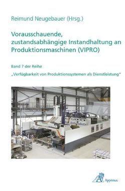 Vorausschauende, zustandsabhängige Instandhaltung an Produktionsmaschinen (VIPRO) von Neugebauer,  Reimund