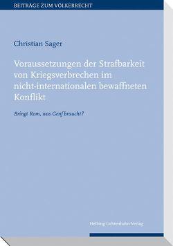 Voraussetzungen der Strafbarkeit von Kriegsverbrechen im nicht-internationalen bewaffneten Konflikt von Sager,  Christian