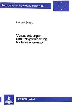 Voraussetzungen und Erfolgssicherung für Privatisierungen von Synek,  Herbert