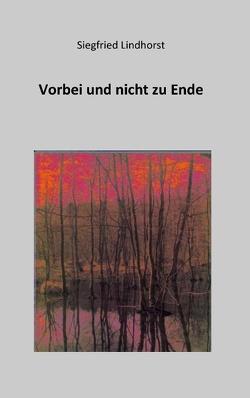 Vorbei und nicht zu Ende von Lindhorst,  Siegfried