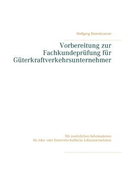 Vorbereitung zur Fachkundeprüfung für Güterkraftverkehrsunternehmer von Steinebrunner,  Wolfgang
