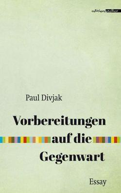 Vorbereitungen auf die Gegenwart von Divjak,  Paul