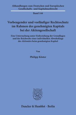 Vorbeugender und vorläufiger Rechtsschutz im Rahmen des genehmigten Kapitals bei der Aktiengesellschaft. von Köster,  Philipp
