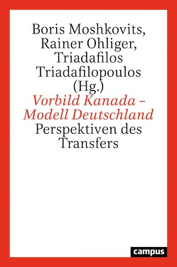 Vorbild Kanada – Modell Deutschland von Moshkovits,  Boris, Ohliger,  Rainer, Triadafilopoulos,  Triadafilos