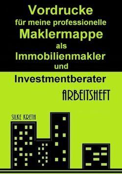 Vordrucke für meine professionelle Maklermappe als Immobilienmakler und Investmentberater von Kreth,  Silke