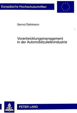 Vorentwicklungsmanagement in der Automobilzulieferindustrie von Diehlmann,  Gernort