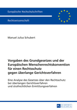 Vorgaben des Grundgesetzes und der Europäischen Menschenrechtskonvention für einen Rechtsschutz gegen überlange Gerichtsverfahren von Schubert,  Manuel Julius