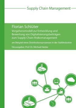 Vorgehensmodell zur Entwicklung und Bewertung von Digitalisierungsbeiträgen zum Supply-Chain-Risikomanagement von Henke,  Michael, Schlüter,  Florian