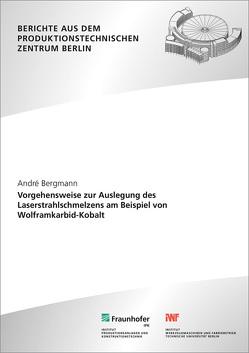 Vorgehensweise zur Auslegung des Laserstrahlschmelzens am Beispiel von Wolframkarbid-Kobalt. von Bergmann,  André, Uhlmann,  Eckart