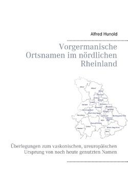 Vorgermanische Ortsnamen im nördlichen Rheinland von Hunold,  Alfred