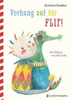 Vorhang auf für Flip! von Dunker,  Kristina, Völk,  Julie