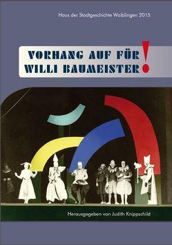 Vorhang auf für Willi Baumeister! von Knippschild,  Judith