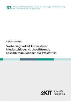 Vorhersagbarkeit konvektiver Niederschläge: Hochauflösende Ensemblesimulationen für Westafrika von Maurer,  Vera