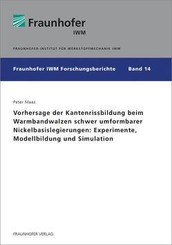 Vorhersage der Kantenrissbildung beim Warmbandwalzen schwer umformbarer Nickelbasislegierungen: Experimente, Modellbildung und Simulation. von Maas,  Peter