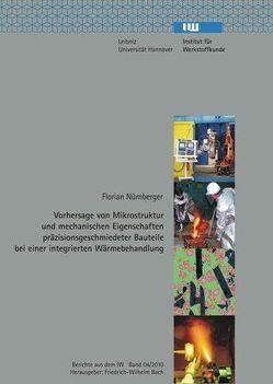 Vorhersage von Mikrostruktur und mechanischen Eigenschaften präzisionsgeschmiedeter Bauteile bei einer integrierten Wärmebehandlung von Bach,  Friedrich-Wilhelm, Nürnberger,  Florian