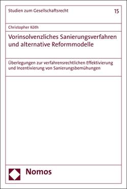 Vorinsolvenzliches Sanierungsverfahren und alternative Reformmodelle von Köth,  Christopher