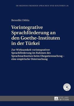 Vorintegrative Sprachförderung an den Goethe-Instituten in der Türkei von Döhla,  Benedikt