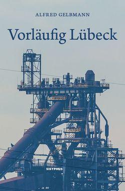 Vorläufig Lübeck von Gelbmann,  Alfred