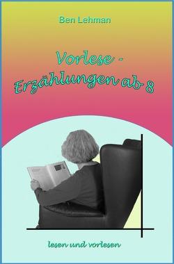 Vorlese – Erzählungen ab 8 von Lehman,  Ben
