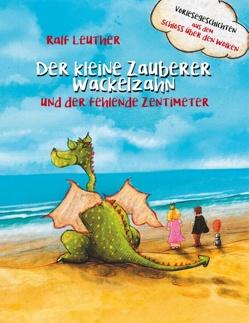 Vorlesegeschichten aus dem Schloss über den Wolken: Der kleine Zauberer Wackelzahn und der fehlende Zentimeter von Leuther,  Ralf