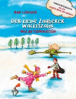 Vorlesegeschichten aus dem Schloss über den Wolken: Der kleine Zauberer Wackelzahn und die Eisprinzessin von Leuther,  Ralf