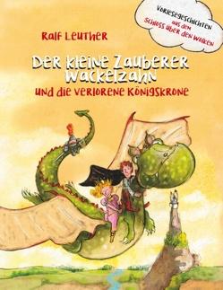 Vorlesegeschichten aus dem Schloss über den Wolken: Der kleine Zauberer Wackelzahn und die verlorene Königskrone von Leuther,  Ralf