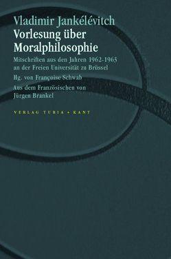 Vorlesung über Moralphilosophie von Brankel,  Jürgen, Jankélévitch,  Vladimir, Schwab,  Françoise