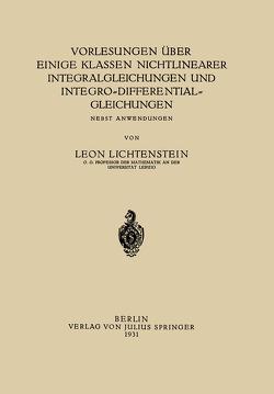 Vorlesungen über einige Klassen Nichtlinearer Integralgleichungen und Integro-Differentialgleichungen von Lichtenstein,  Leon