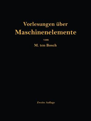 Vorlesungen über Maschinenelemente von Ten Bosch,  M.