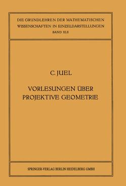 Vorlesungen über Projektive Geometrie von Juel,  Christian