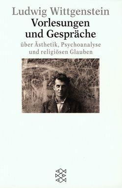 Vorlesungen und Gespräche über Ästhetik, Psychoanalyse und religiösen Glauben von Wittgenstein,  Ludwig