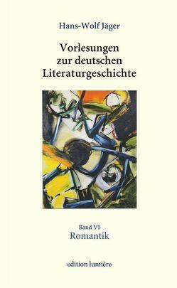 Vorlesungen zur deutschen Literaturgeschichte, Band VI Romantik von Böning,  Holger, Jäger,  Hans-Wolf