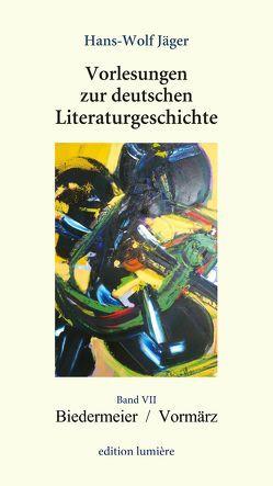 Vorlesungen zur deutschen Literaturgeschichte, Band VII Biedermeier / Vormärz von Böning,  Holger, Jäger,  Hans-Wolf