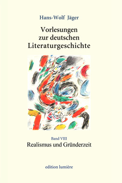 Vorlesungen zur deutschen Literaturgeschichte. Band VIII: Realismus und Gründerzeit von Böning,  Holger, Jäger,  Hans-Wolf