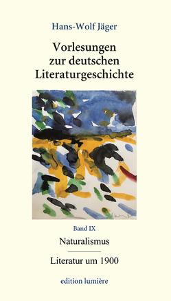 Vorlesungen zur deutschen Literaturgeschichte. Bd. IX Naturalismus/ Literatur um 1900 von Böning,  Holger, Jäger,  Hans-Wolf