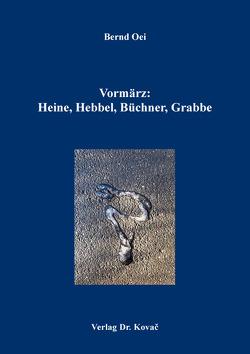 Vormärz: Heine, Hebbel, Büchner, Grabbe von Oei,  Bernd