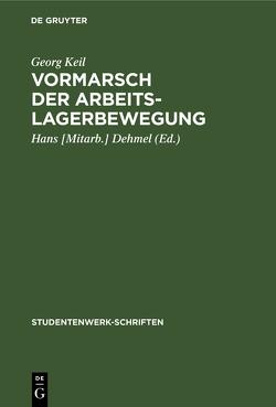 Vormarsch der Arbeitslagerbewegung von Dehmel,  Hans [Mitarb.], Keil,  Georg