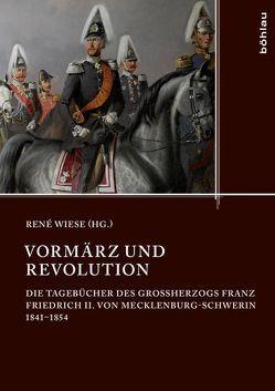 Vormärz und Revolution von von Mecklenburg-Schwerin,  Friedrich Franz II., Wiese,  Renè
