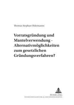 Vorratsgründung und Mantelverwendung – Alternativmöglichkeiten zum gesetzlichen Gründungsverfahren? von Oldemanns,  Thomas
