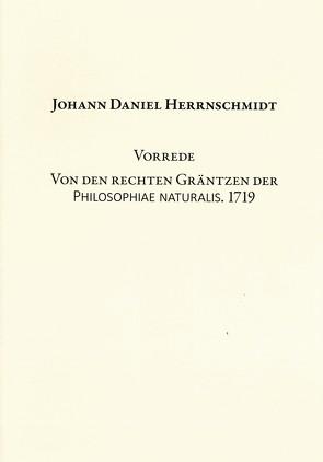 Vorrede. Von den rechten Gräntzen der Philosophiae naturalis. 1719 von Gärtig,  Tom, Veltmann,  Claus