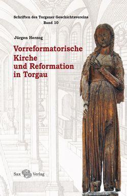 Vorreformatorische Kirche und Reformation in Torgau von Herzog,  Jürgen