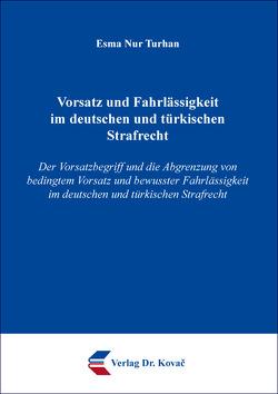 Vorsatz und Fahrlässigkeit im deutschen und türkischen Strafrecht von Turhan,  Esma Nur
