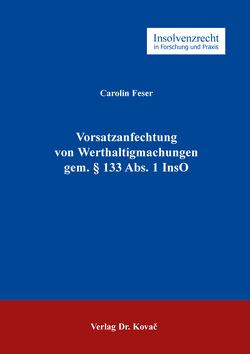 Vorsatzanfechtung von Werthaltigmachungen gem. § 133 Abs. 1 InsO von Feser,  Carolin