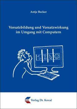 Vorsatzbildung und Vorsatzwirkung im Umgang mit Computern von Becker,  Antje